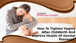 How To Tighten Vagina After Childbirth And Improve Health Of Genital Passage.pptx