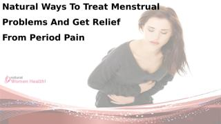 Natural Ways To Treat Menstrual Problems And Get Relief From Period Pain.pptx
